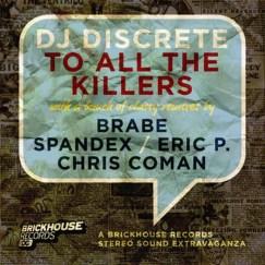 2010 DJ Discrete - To All The Killers (Brabe Remix) [Brickhouse Recordings]